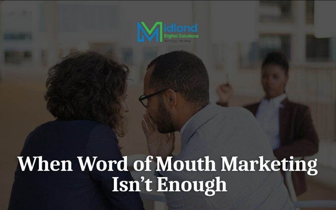 When Word of Mouth Marketing Isn't Enough