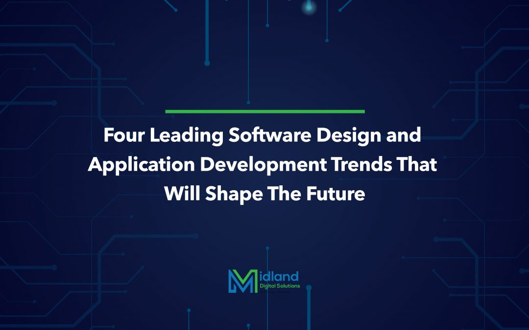 Four Leading Software Design and Application Development Trends That Will Shape the Future