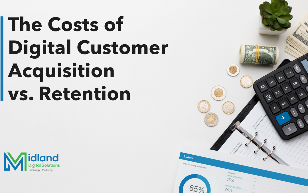 The Costs of Digital Customer Acquisition vs. Retention